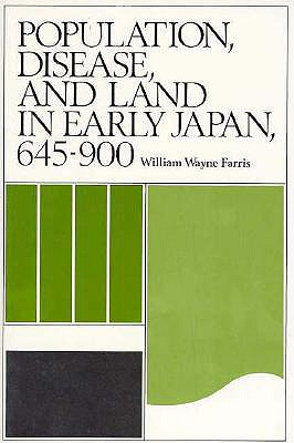 Population, Disease, and Land in Early Japan 645-900 By Farris, William Wayne