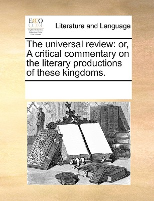 Gale Ecco, Print Editions The Universal Review: Or, a Critical Commentary on the Literary Productions of These Kingdoms. by Multiple Contributors [Paperba at Sears.com